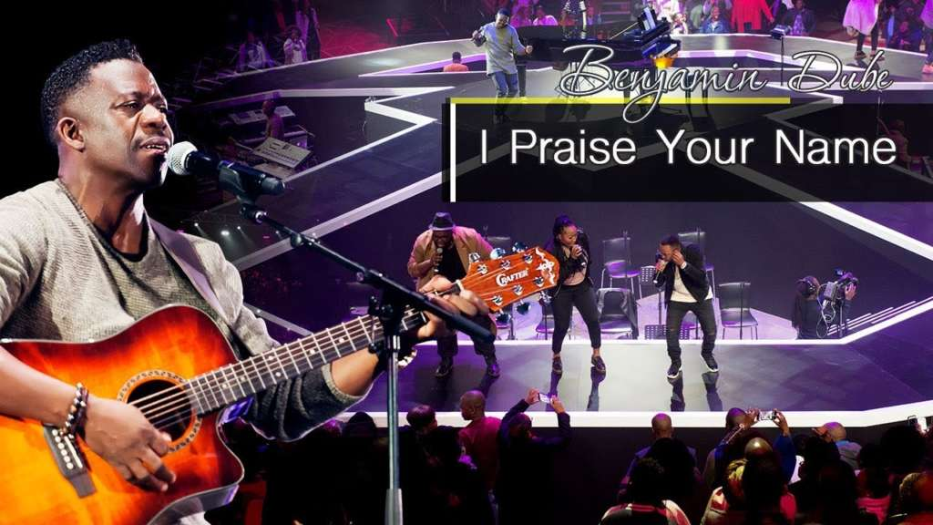 I Praise Your Name Lyrics and Live Performance Video by Benjamin Dube