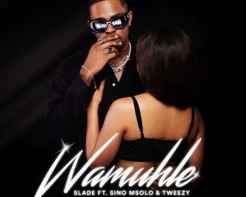 Wamuhle – Slade ft. Sino Msolo & Tweezy